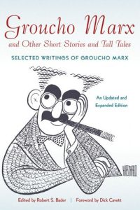 Groucho-Marx-and-Other-Short-Stories-and-Tall-Tales-Selected-Writings-of-Groucho-Marx-An-Updated-and-Expanded-Edition-0